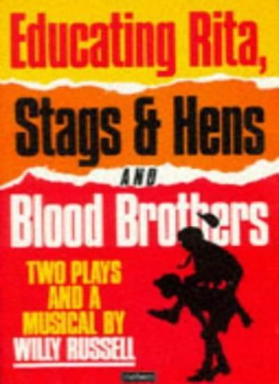 Educating Rita, Stags & Hens and Blood Brothers: Two Plays and a Musical,Willy