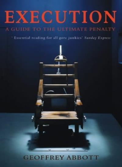 Execution: A Guide to the Ultimate Penalty,Geoffrey Abbott