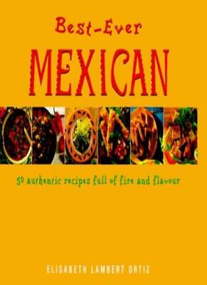 Best-ever Mexican: 50 Authentic Recipes Full of Fire and Flavour,Elisabeth