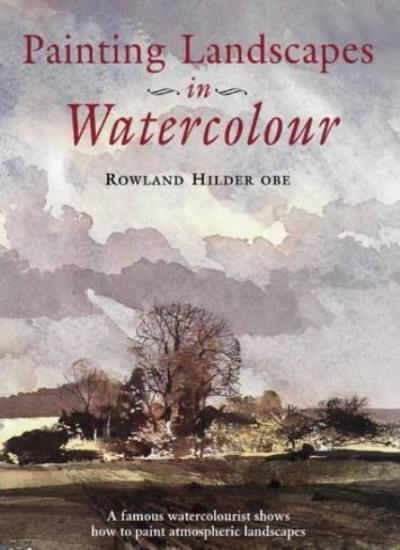 Painting Landscapes in Watercolour: A Famous Watercolourist Shows How to Produ,