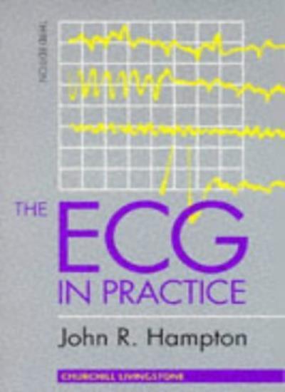 The ECG in Practice,David Adlam Dr., John R. Hampton DM  MA  DPhil  FRCP  FFPM