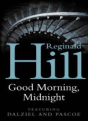 Good Morning, Midnight By Reginald Hill. (Reginald Good)