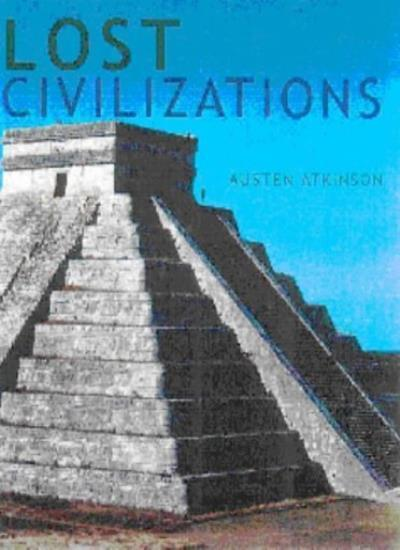 Lost Civilisations of the Ancient World: Re-discovering ancient sites through ,