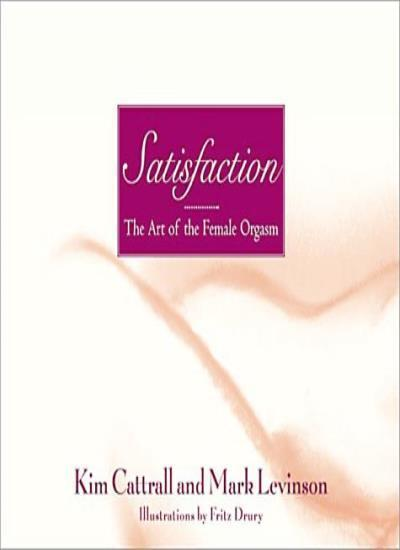 Satisfaction: The Art of the Female Orgasm,Kim Cattrall, Mark  ,.9780007146956