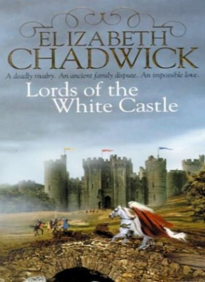 Lords of the White Castle By Elizabeth Chadwick. 9780751529579