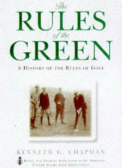 The Rules of the Green: History of the Rules of Golf By Kenneth G. Chapman