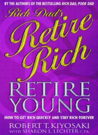 Rich Dad's Retire Young, Retire Rich: How to Get Rich Quickly and Stay Rich Fo,