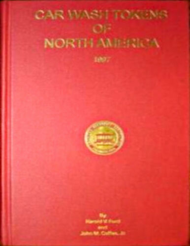 Car Wash Tokens of North America by Ford Coffee 1997 Hardcover 252 Pages