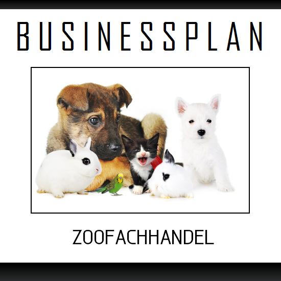 Businessplan Vorlage - Existenzgründung Zoofachhandel inkl. Beispiel