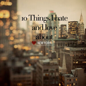 10 Things I Hate And Love About New York