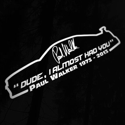 Paul Walker Dude I Almost Had You Car Sticker Decal For Window Bumper Quote RIP