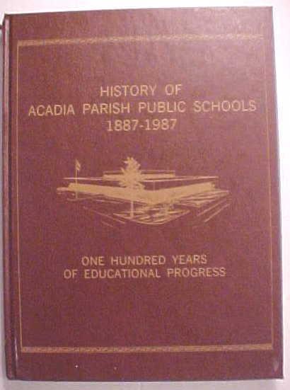 HISTORY OF ACADIA PARRISH (Louisiana) PUBLIC SCHOOLS  1887-1987