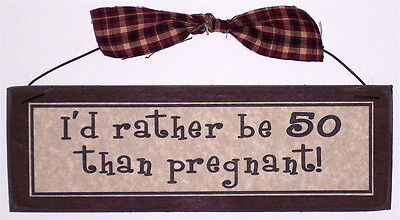 50th Birthday Gifts Funny Gag Signs & Plaques I'D RATHER BE 50 THAN PREGNANT!