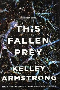 THIS FALLEN PREY BY KELLEY ARMSTRONG ROCKTON NOVEL BRAND NEW