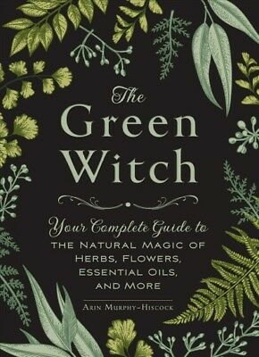 Ess Book (Green Witch : Your Complete Guide to the Natural Magic of Herbs, Flowers, Ess... )