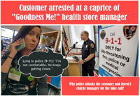 """Customer arrested at caprice of """"Goodness Me!"""" store manager"""