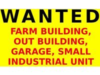 WANTED - SMALL WORKSHOP FARM BUILDING INDUSTRIAL UNIT TO RENT