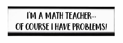 Im A Math Teacher I Have Problems Novelty Desk Sign