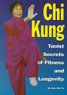Chi Kung : Taoist Secrets of Fitness & Longevity, Paperback by Yu, Wen-Mei, B...