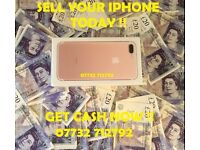 WANTED IPHONE 7 , 7 PLUS, CASH COLLECTION TODAY !!!