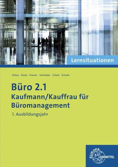 Büro 2.1 - Kaufmann/Kauffrau für Büromanagement: Lernsituationen 1. Ausbild ...