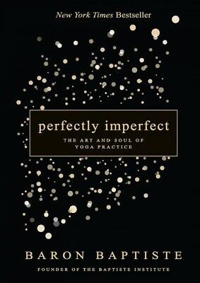 Perfectly Imperfect : The Art and Soul of Yoga Practice, Hardcover by Baptist...