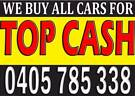 Wanted: TOP CASH FOR ALL CARS UNWANTED