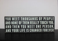 You Meet One Person and Your Life Is Changed Forever - Decor