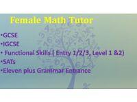 Maths Tutor ( Female): GCSE, IGCSE, Functional Skills, SATs and Grammar School Entrance Exams