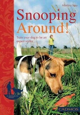 Snooping Around! : Train Your Dog to Be and Expert Sniffer, Paperback by Nau,...