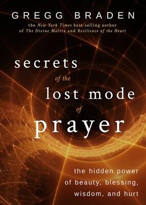 Secrets of the Lost Mode of Prayer : The Hidden Power of Beauty, Blessing,