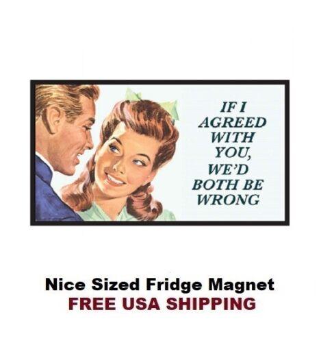 687 - Funny If I Agreed Meme Fridge Refrigerator Magnet