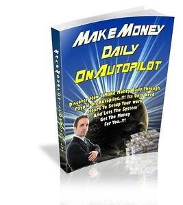 HOW TO MAKE MONEY DAILY ON AUTOPILOT PDF EBOOK WITH RESALE RIGHTS + BONUS