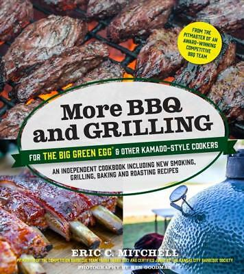 MORE BBQ AND GRILLING FOR THE BIG GREEN EGG & OTHER KAMADO-STYLE COOKERS - MITCH ()