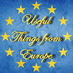 Useful Things from Europe
