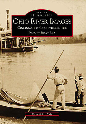 Ohio River Images: Cincinnati to Louisville in the Packet Boat Era [OH]