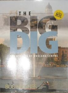 The Big Dig - The Miracle of Wascana Centre - Bob Hughes