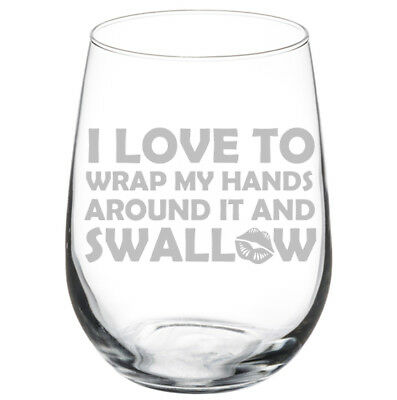 I Love To Wrap My Hands Around It And Swallow Funny Bachelorette Wine Glass