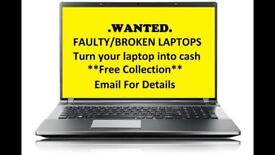 WANTED4CASH !!! ANY FAULTY/WORKING LAPTOP