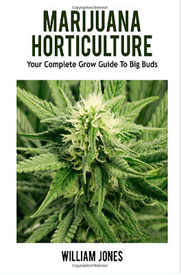Marijuana Horticulture Your Complete Growing Guide To Big Buds  Cannabis Medical