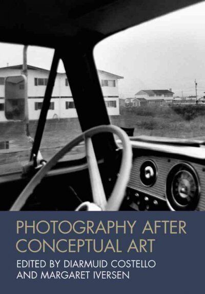 Photography After Conceptual Art, Paperback by Costello, Diarmuid (EDT); Iver...