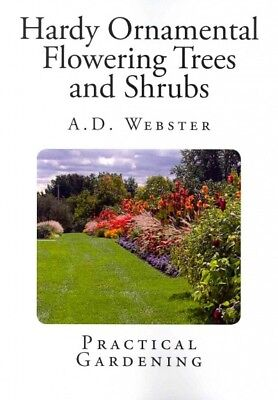 - Hardy Ornamental Flowering Trees and Shrubs, Paperback by Webster, A. D., ISB...