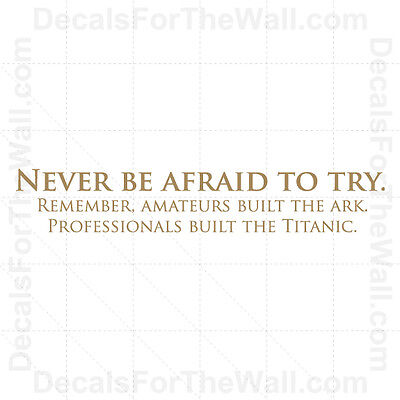 Never Be Afraid to Try Amateurs Titanic Wall Decal Vinyl Art Sticker Quote -