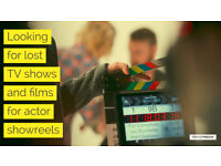 Looking for lost TV shows and films for actor showreels. Can you help us find tapes, DVDs and files