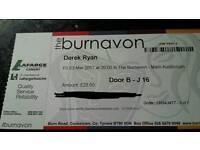 2 Derek Ryan tickets - Burnavon, Cookstown