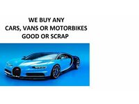 Cars, Vans, and Motorbikes Wanted Top Prices Paid 07428556184