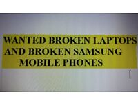 WANTED BROKEN LAPTOPS AND SAMSUNG MOBILE PHONES