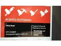 Always pottering property & ground's maintenance