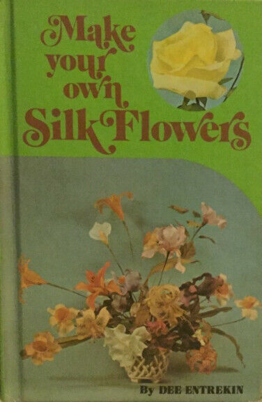 MAKE YOUR OWN SILK FLOWERS - HARDCOVER - 80  PAGES