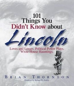 101 Things You Didn't Know About Lincoln: Loves and Losses! Political Power...